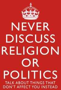 Never Discuss Religion or Politics